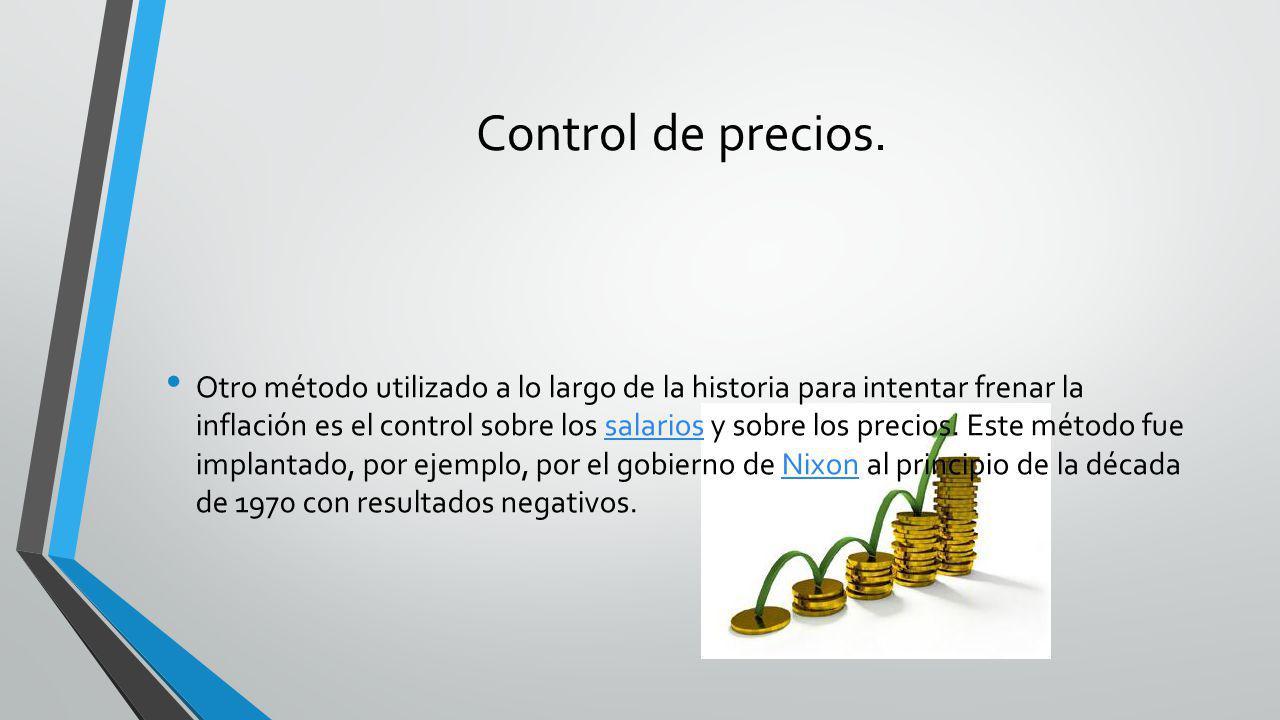 Control de precios. Otro método utilizado a lo largo de la historia para intentar frenar la inflación es el control sobre los salarios y sobre los pre
