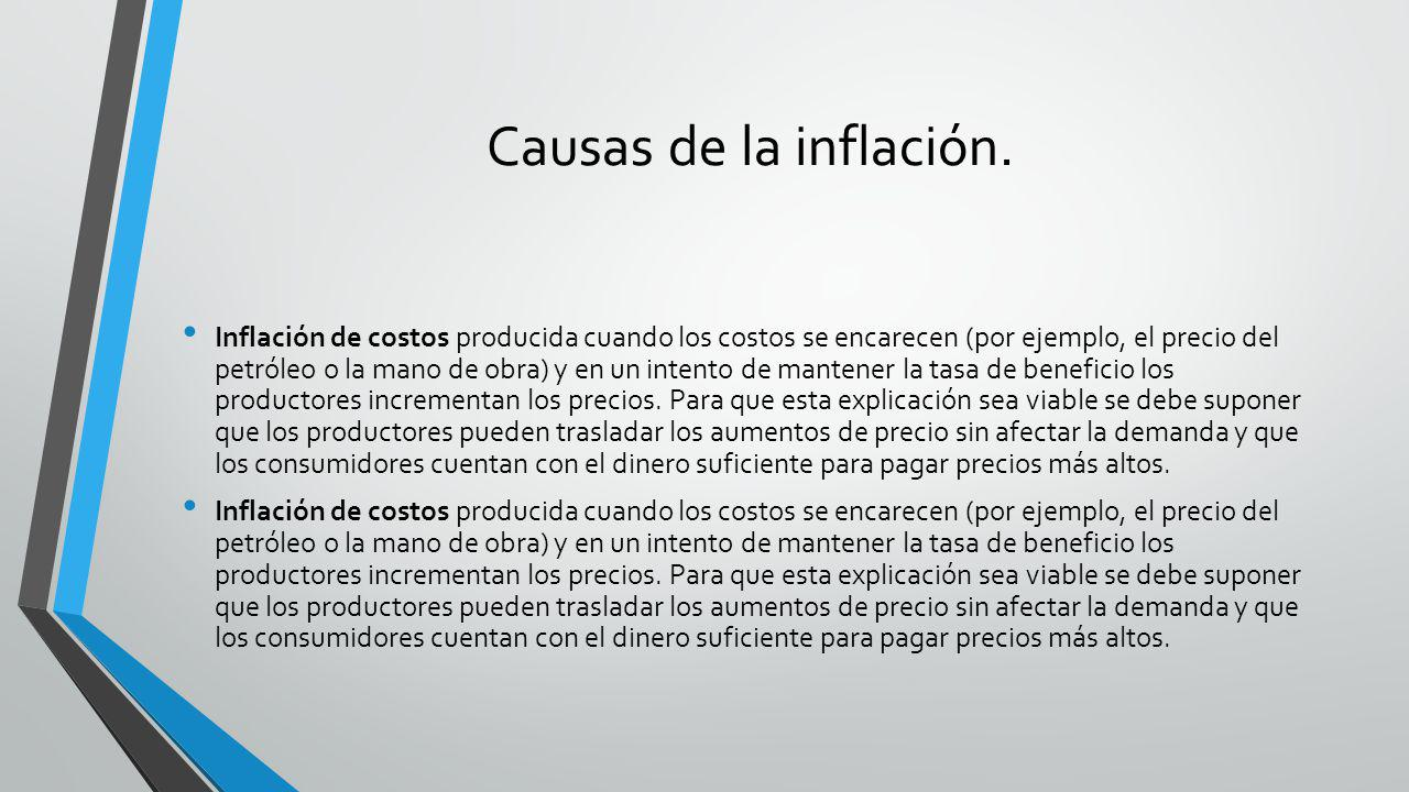 Causas de la inflación. Inflación de costos producida cuando los costos se encarecen (por ejemplo, el precio del petróleo o la mano de obra) y en un i