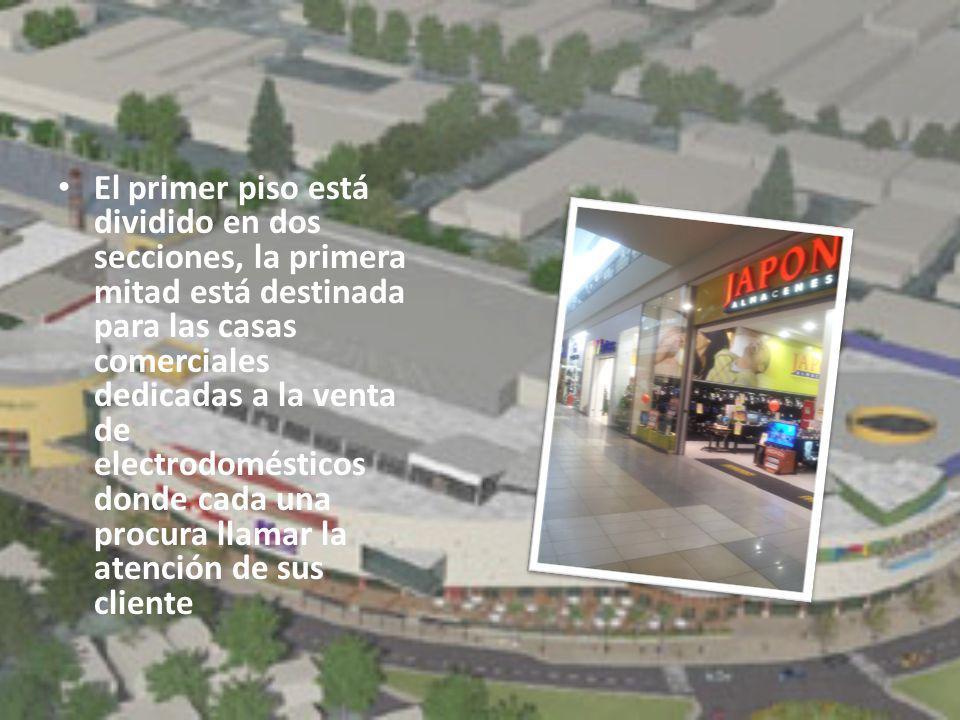 El primer piso está dividido en dos secciones, la primera mitad está destinada para las casas comerciales dedicadas a la venta de electrodomésticos do