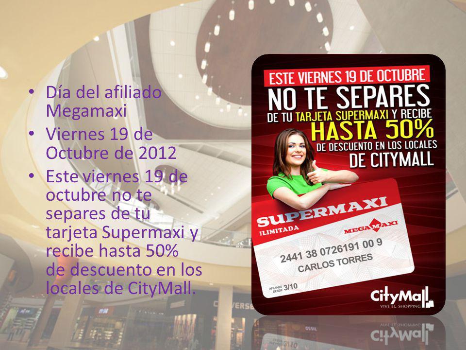 Día del afiliado Megamaxi Viernes 19 de Octubre de 2012 Este viernes 19 de octubre no te separes de tu tarjeta Supermaxi y recibe hasta 50% de descuen