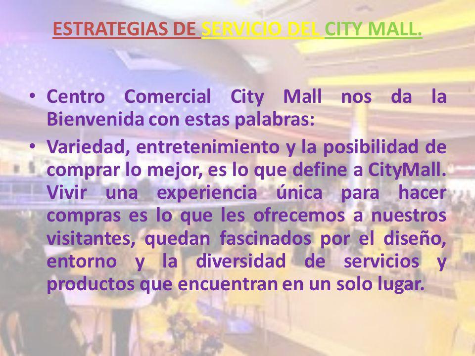 ESTRATEGIAS DE SERVICIO DEL CITY MALL. Centro Comercial City Mall nos da la Bienvenida con estas palabras: Variedad, entretenimiento y la posibilidad