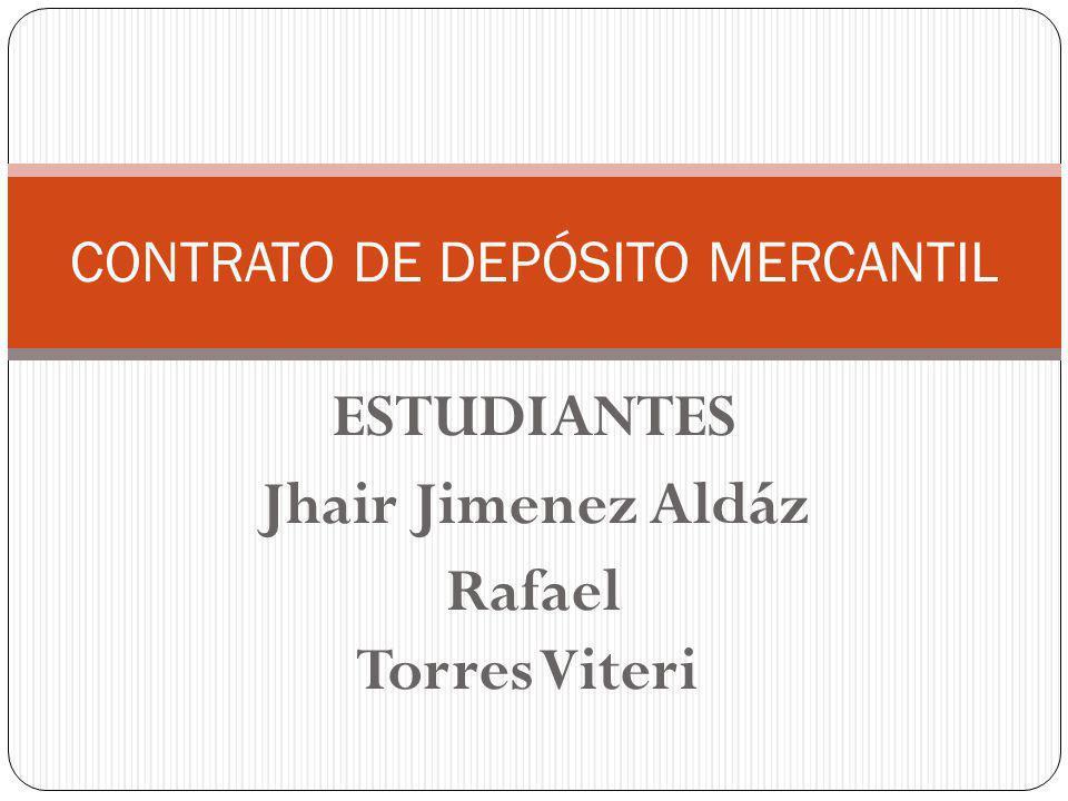 ESTUDIANTES Jhair Jimenez Aldáz Rafael Torres Viteri CONTRATO DE DEPÓSITO MERCANTIL