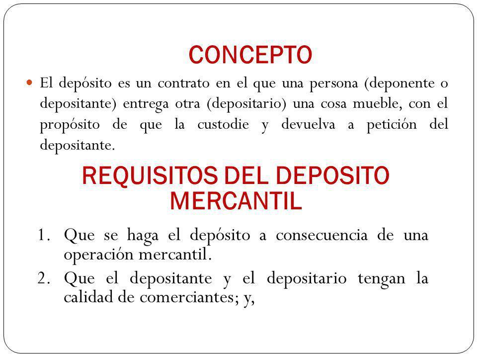 CONCEPTO El depósito es un contrato en el que una persona (deponente o depositante) entrega otra (depositario) una cosa mueble, con el propósito de qu