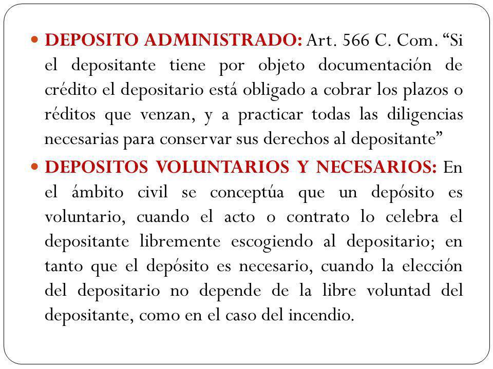 DEPOSITO ADMINISTRADO: Art. 566 C. Com. Si el depositante tiene por objeto documentación de crédito el depositario está obligado a cobrar los plazos o