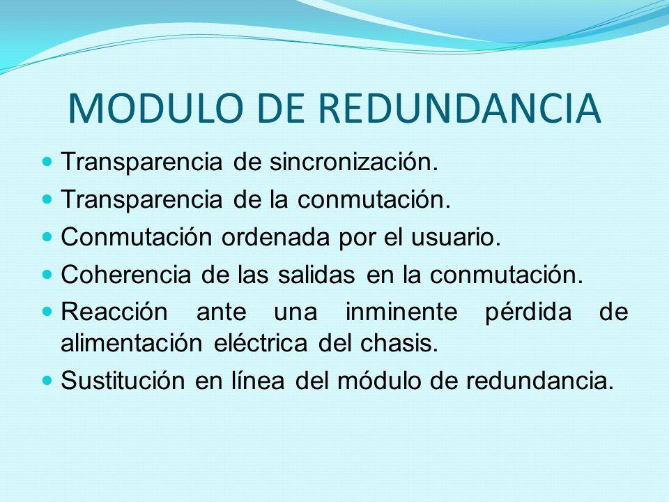 MODULO DE REDUNDANCIA Transparencia de sincronización. Transparencia de la conmutación. Conmutación ordenada por el usuario. Coherencia de las salidas