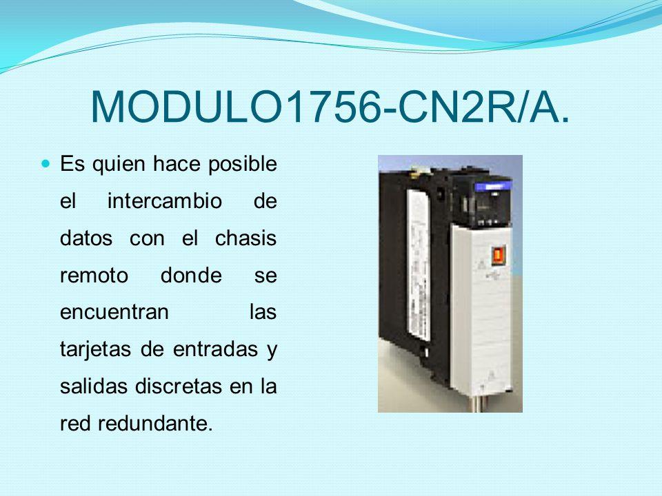 MODULO1756-CN2R/A. Es quien hace posible el intercambio de datos con el chasis remoto donde se encuentran las tarjetas de entradas y salidas discretas