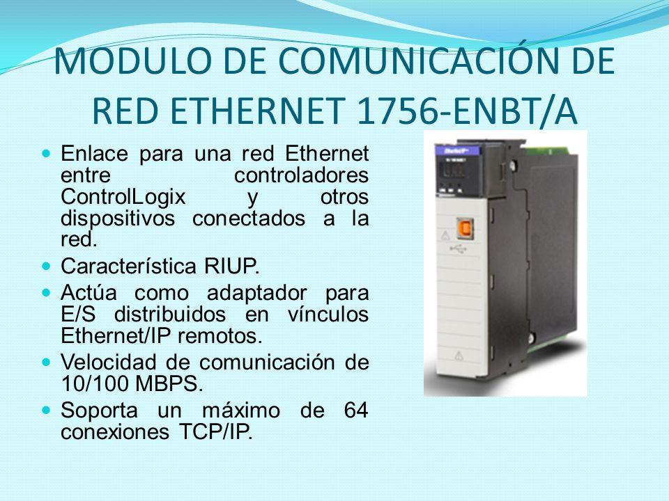 MODULO DE COMUNICACIÓN DE RED ETHERNET 1756-ENBT/A Enlace para una red Ethernet entre controladores ControlLogix y otros dispositivos conectados a la
