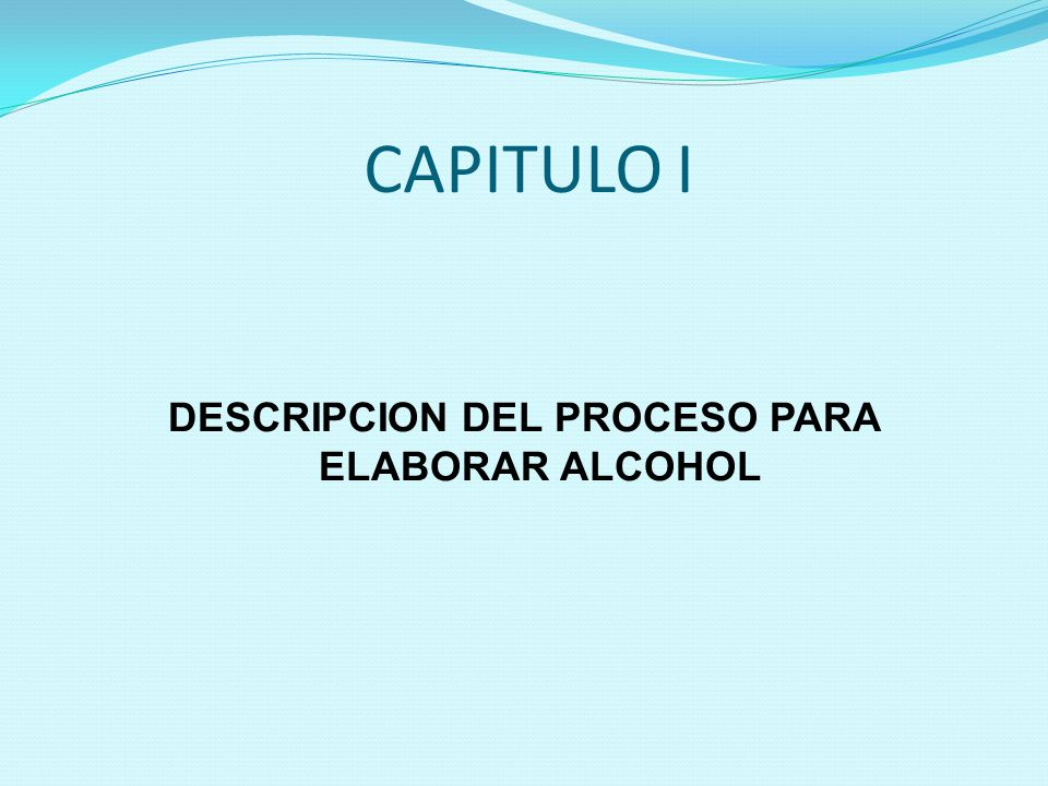 CAPITULO I DESCRIPCION DEL PROCESO PARA ELABORAR ALCOHOL