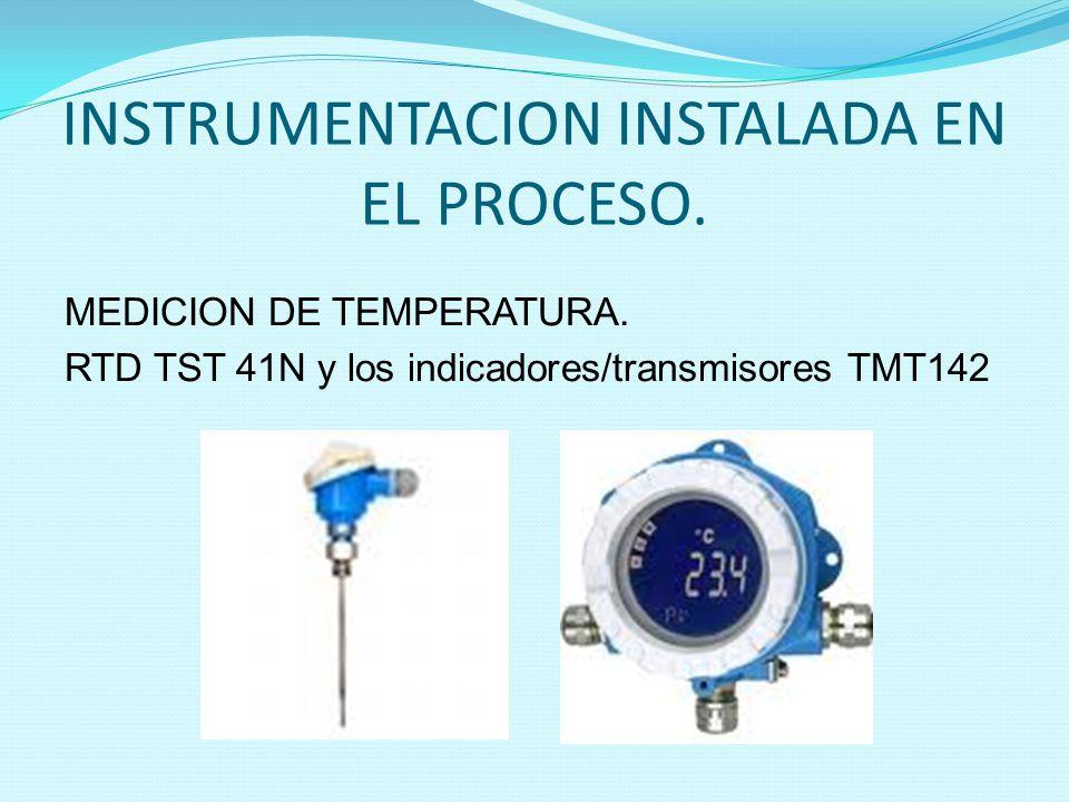 INSTRUMENTACION INSTALADA EN EL PROCESO. MEDICION DE TEMPERATURA. RTD TST 41N y los indicadores/transmisores TMT142