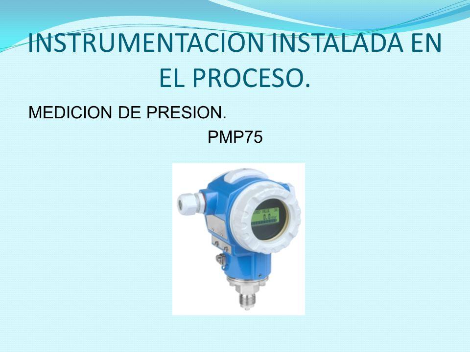 INSTRUMENTACION INSTALADA EN EL PROCESO. MEDICION DE PRESION. PMP75