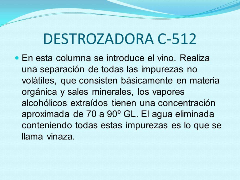 DESTROZADORA C-512 En esta columna se introduce el vino. Realiza una separación de todas las impurezas no volátiles, que consisten básicamente en mate