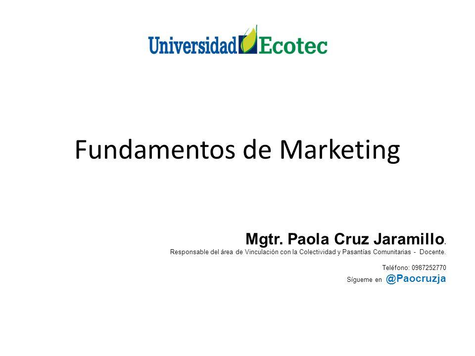 Fundamentos de Marketing Mgtr. Paola Cruz Jaramillo. Responsable del área de Vinculación con la Colectividad y Pasantías Comunitarias - Docente. Teléf