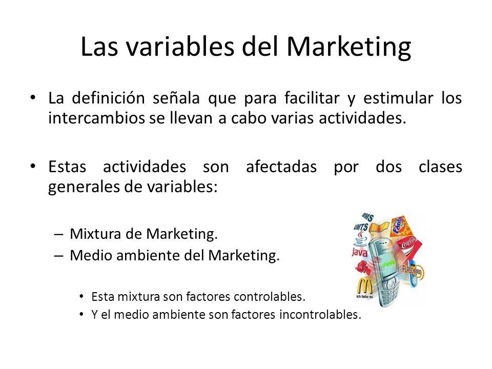 Las variables del Marketing La definición señala que para facilitar y estimular los intercambios se llevan a cabo varias actividades. Estas actividade