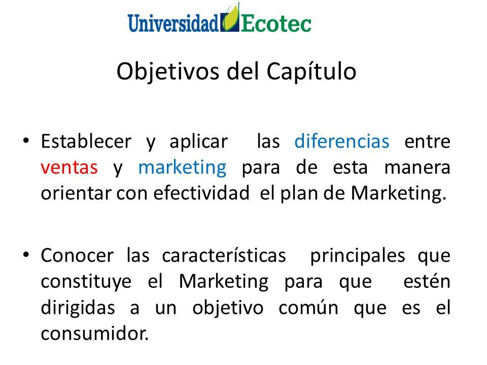 Objetivos del Capítulo Establecer y aplicar las diferencias entre ventas y marketing para de esta manera orientar con efectividad el plan de Marketing