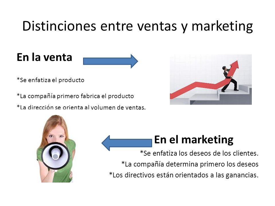 Distinciones entre ventas y marketing En la venta *Se enfatiza el producto *La compañía primero fabrica el producto *La dirección se orienta al volume