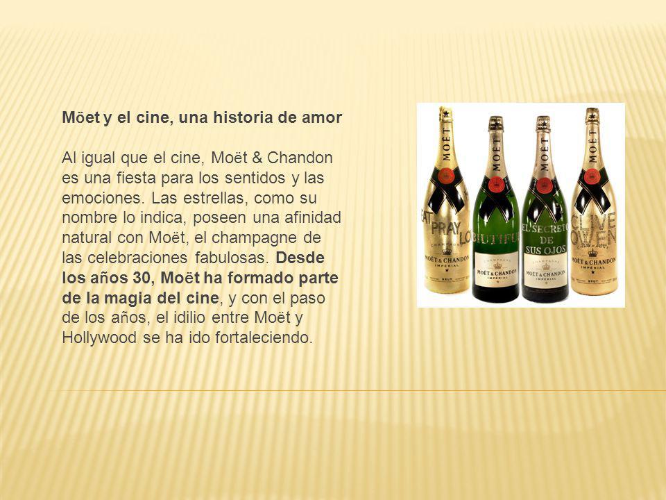 M ö et y el cine, una historia de amor Al igual que el cine, Mo ë t & Chandon es una fiesta para los sentidos y las emociones. Las estrellas, como su