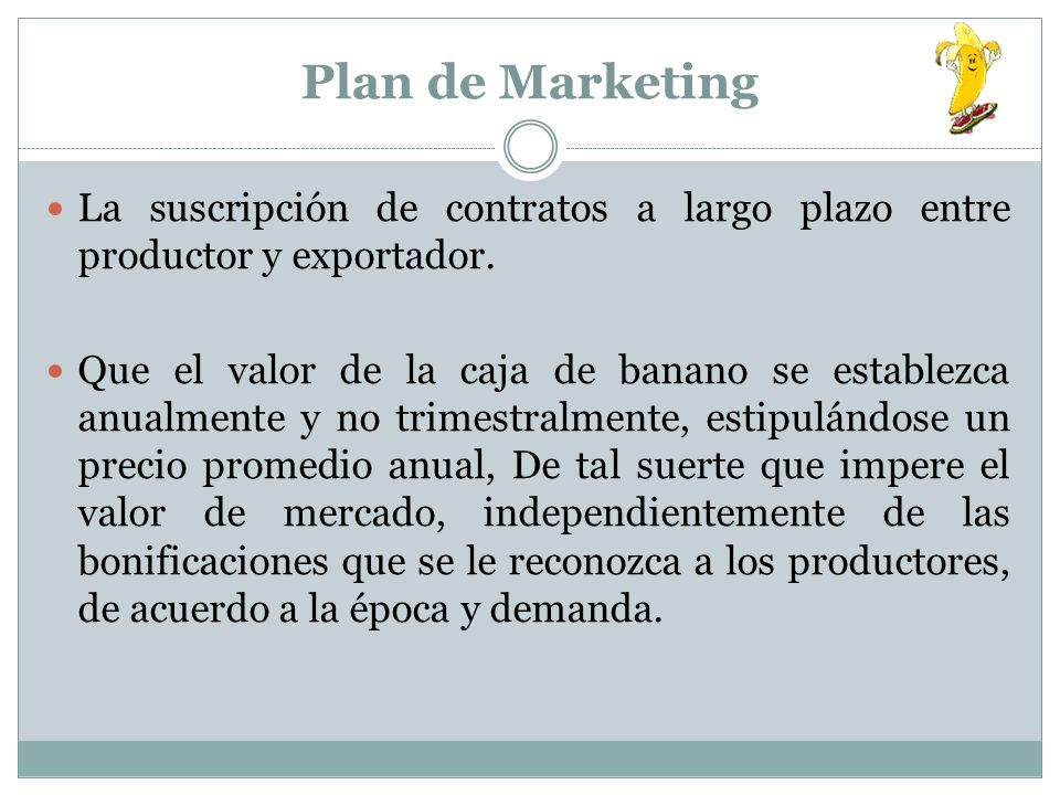 Plan de Marketing La suscripción de contratos a largo plazo entre productor y exportador. Que el valor de la caja de banano se establezca anualmente y