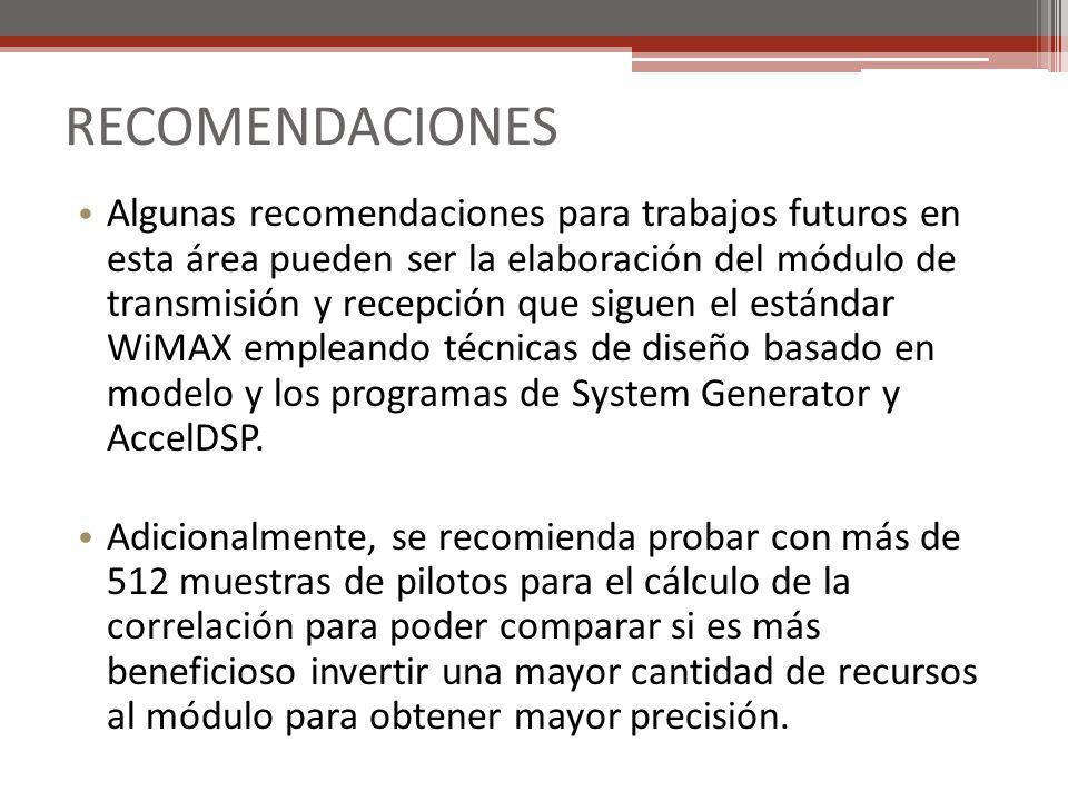 RECOMENDACIONES Algunas recomendaciones para trabajos futuros en esta área pueden ser la elaboración del módulo de transmisión y recepción que siguen