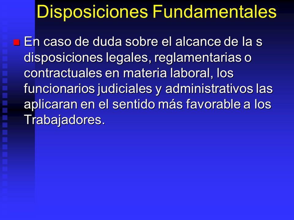 Disposiciones Fundamentales En caso de duda sobre el alcance de la s disposiciones legales, reglamentarias o contractuales en materia laboral, los fun