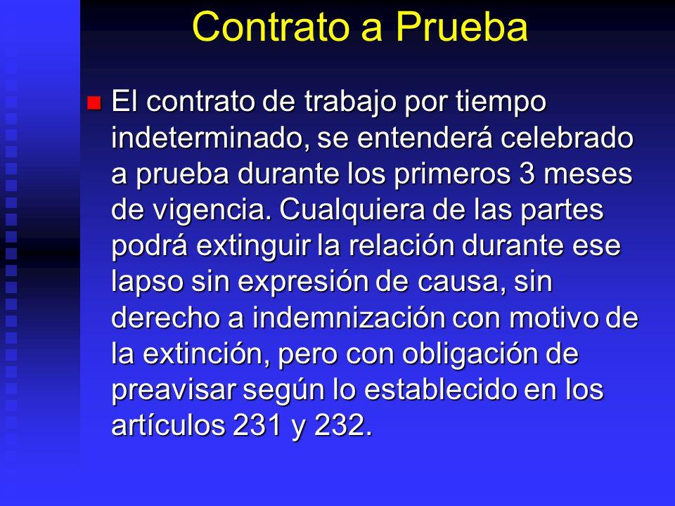 Contrato a Prueba El contrato de trabajo por tiempo indeterminado, se entenderá celebrado a prueba durante los primeros 3 meses de vigencia. Cualquier