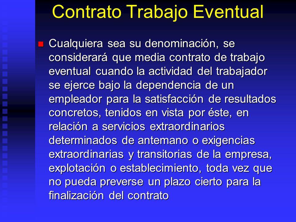 Contrato Trabajo Eventual Cualquiera sea su denominación, se considerará que media contrato de trabajo eventual cuando la actividad del trabajador se