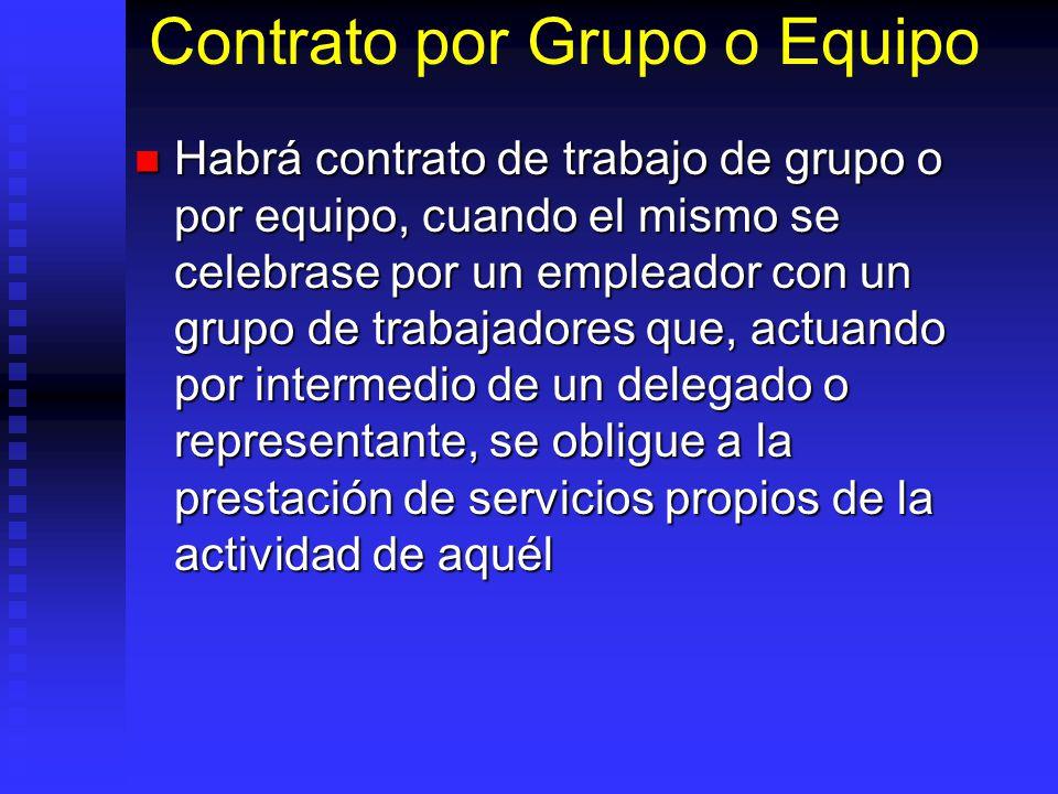 Contrato por Grupo o Equipo Habrá contrato de trabajo de grupo o por equipo, cuando el mismo se celebrase por un empleador con un grupo de trabajadore
