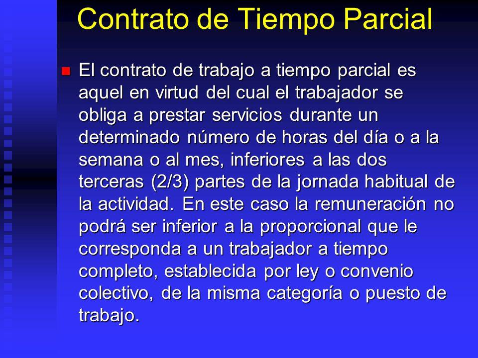 Contrato de Tiempo Parcial El contrato de trabajo a tiempo parcial es aquel en virtud del cual el trabajador se obliga a prestar servicios durante un