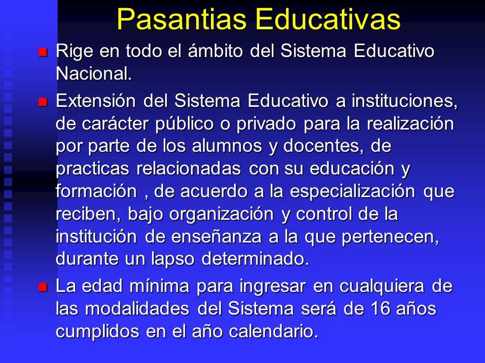 Pasantias Educativas Rige en todo el ámbito del Sistema Educativo Nacional. Rige en todo el ámbito del Sistema Educativo Nacional. Extensión del Siste