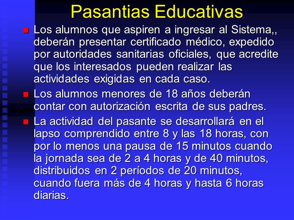 Pasantias Educativas Los alumnos que aspiren a ingresar al Sistema,, deberán presentar certificado médico, expedido por autoridades sanitarias oficial