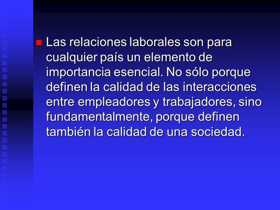 Las relaciones laborales son para cualquier país un elemento de importancia esencial. No sólo porque definen la calidad de las interacciones entre emp