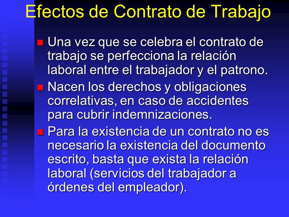 Efectos de Contrato de Trabajo Una vez que se celebra el contrato de trabajo se perfecciona la relación laboral entre el trabajador y el patrono. Una