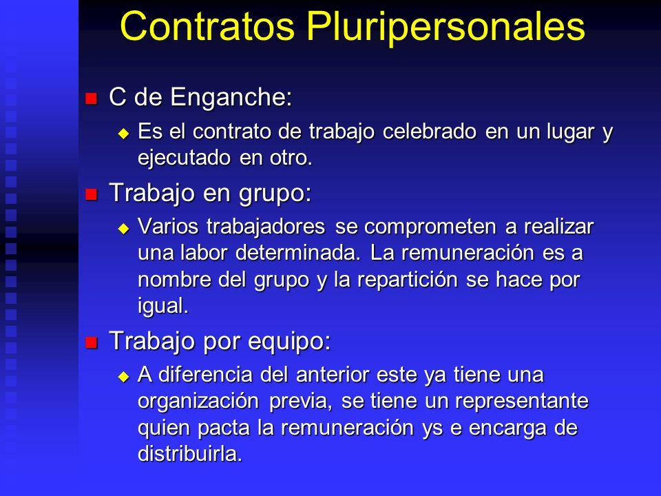 Contratos Pluripersonales C de Enganche: C de Enganche: Es el contrato de trabajo celebrado en un lugar y ejecutado en otro. Es el contrato de trabajo