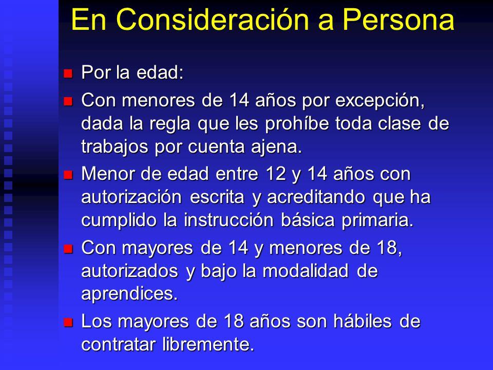 En Consideración a Persona Por la edad: Por la edad: Con menores de 14 años por excepción, dada la regla que les prohíbe toda clase de trabajos por cu