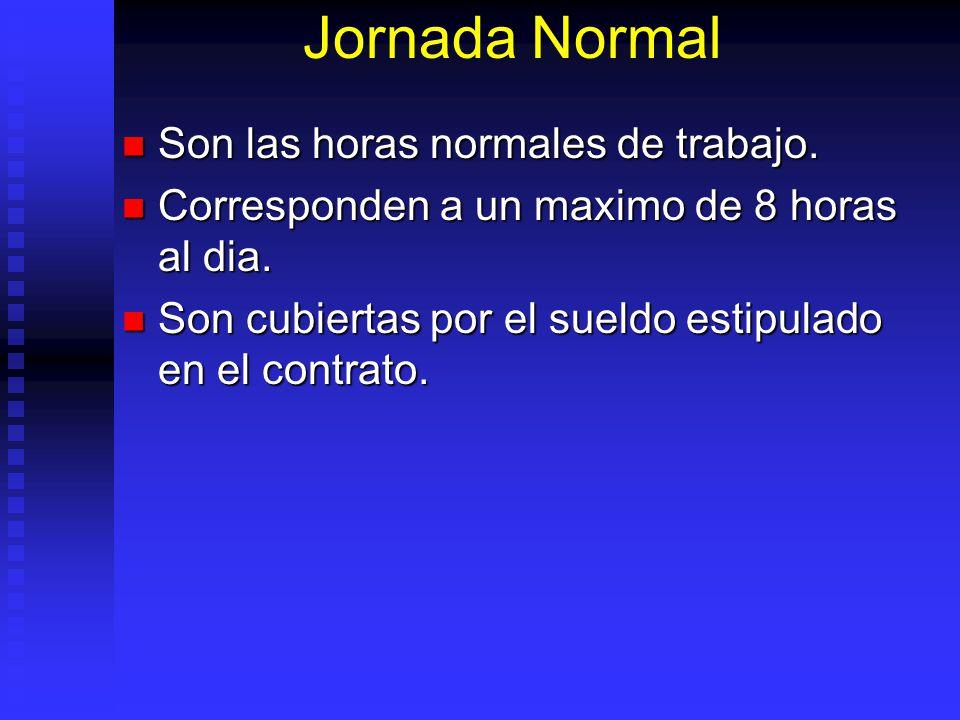Jornada Normal Son las horas normales de trabajo. Son las horas normales de trabajo. Corresponden a un maximo de 8 horas al dia. Corresponden a un max