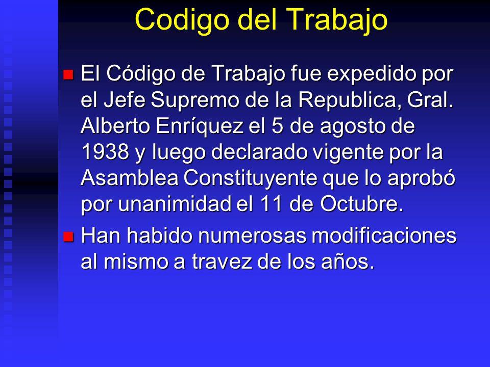 Codigo del Trabajo El Código de Trabajo fue expedido por el Jefe Supremo de la Republica, Gral. Alberto Enríquez el 5 de agosto de 1938 y luego declar