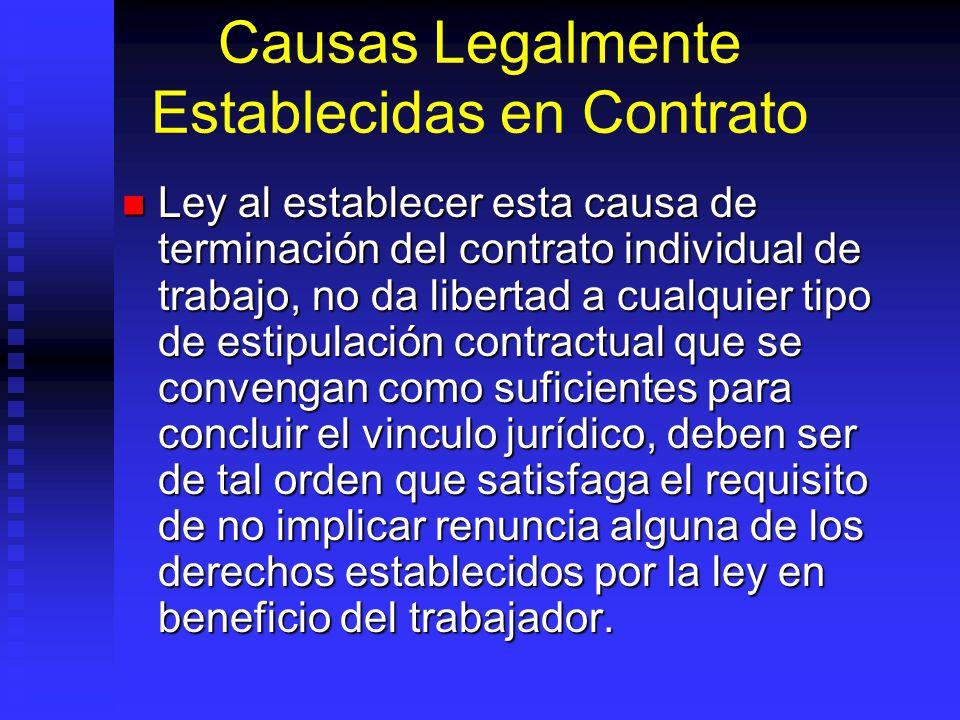 Causas Legalmente Establecidas en Contrato Ley al establecer esta causa de terminación del contrato individual de trabajo, no da libertad a cualquier