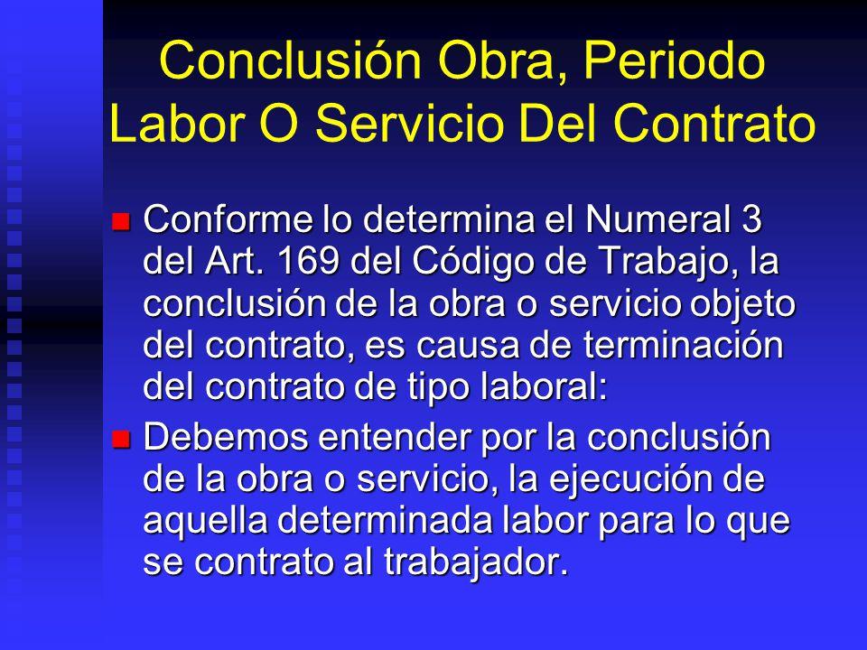 Conclusión Obra, Periodo Labor O Servicio Del Contrato Conforme lo determina el Numeral 3 del Art. 169 del Código de Trabajo, la conclusión de la obra