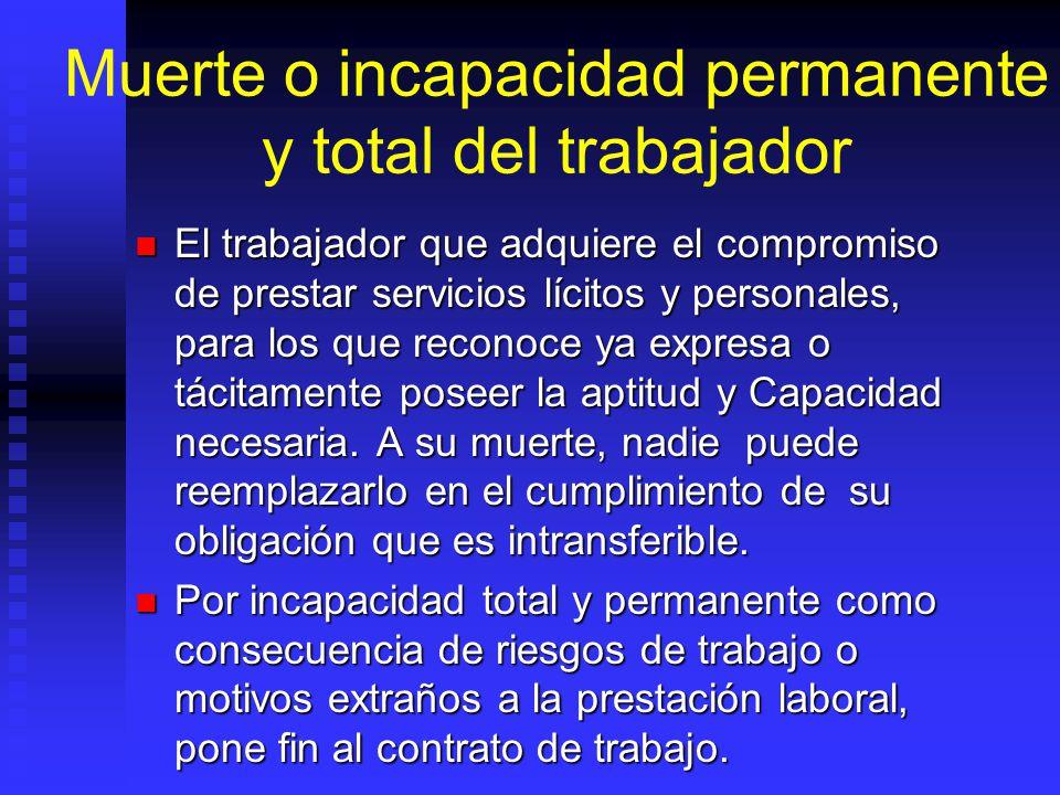 Muerte o incapacidad permanente y total del trabajador El trabajador que adquiere el compromiso de prestar servicios lícitos y personales, para los qu