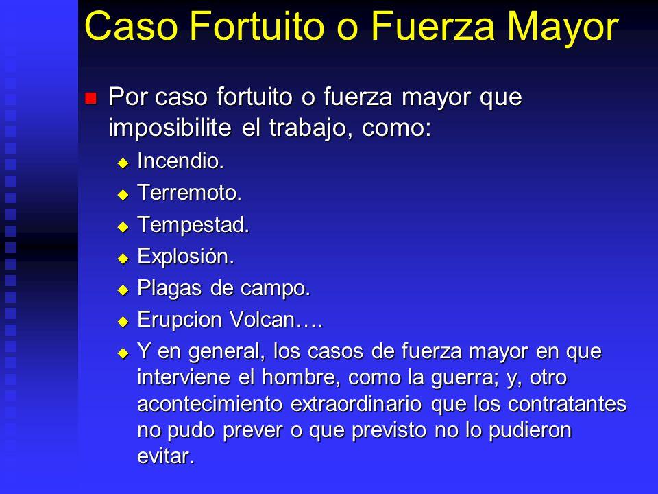 Caso Fortuito o Fuerza Mayor Por caso fortuito o fuerza mayor que imposibilite el trabajo, como: Por caso fortuito o fuerza mayor que imposibilite el