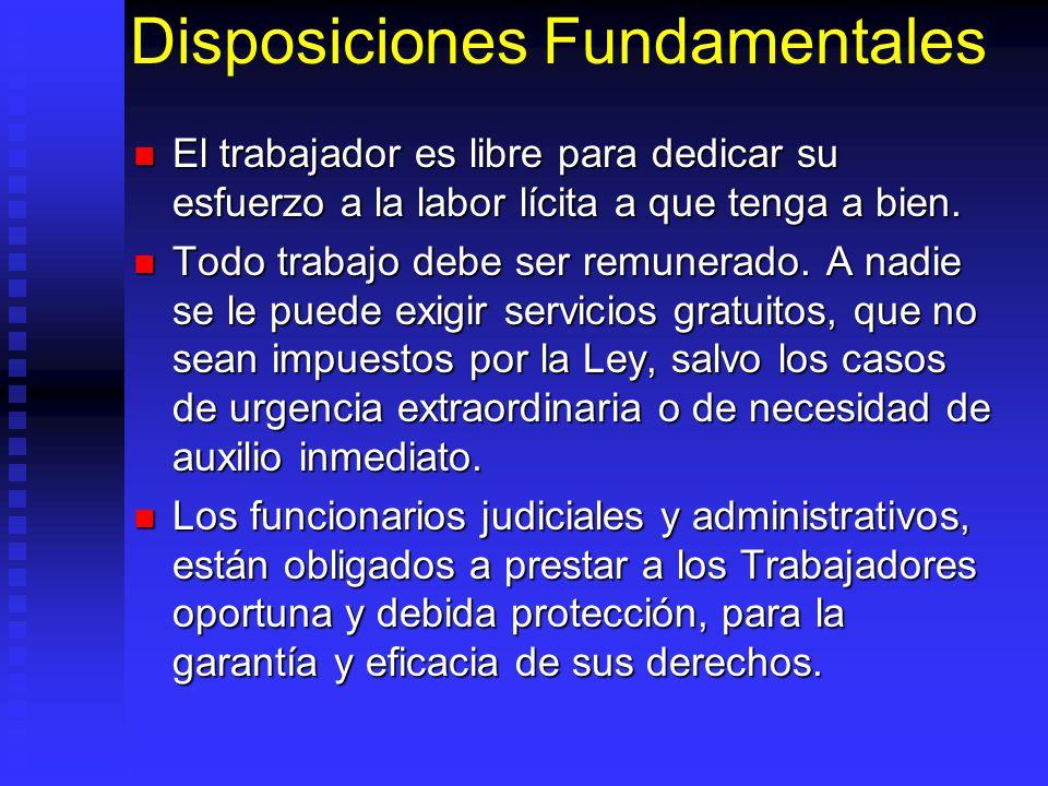 Disposiciones Fundamentales El trabajador es libre para dedicar su esfuerzo a la labor lícita a que tenga a bien. El trabajador es libre para dedicar