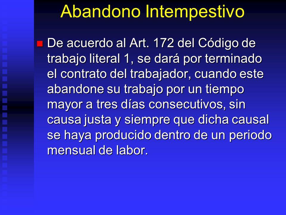 Abandono Intempestivo De acuerdo al Art. 172 del Código de trabajo literal 1, se dará por terminado el contrato del trabajador, cuando este abandone s