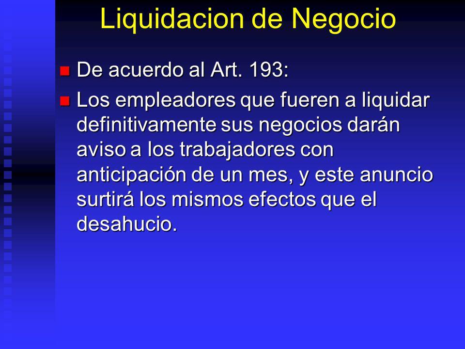 Liquidacion de Negocio De acuerdo al Art. 193: De acuerdo al Art. 193: Los empleadores que fueren a liquidar definitivamente sus negocios darán aviso