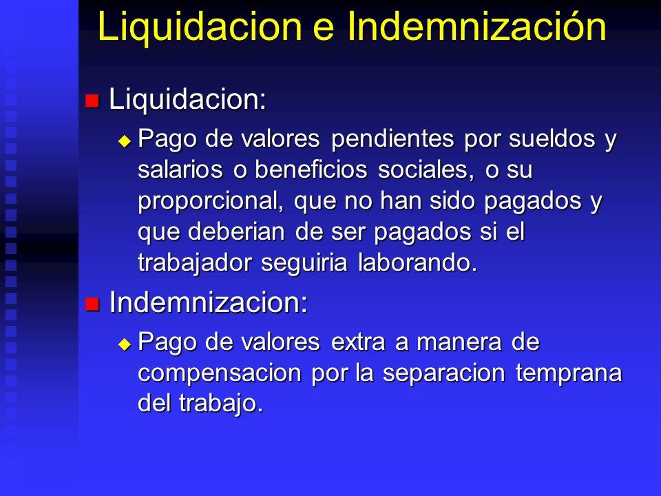 Liquidacion e Indemnización Liquidacion: Liquidacion: Pago de valores pendientes por sueldos y salarios o beneficios sociales, o su proporcional, que