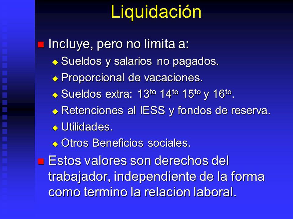 Liquidación Incluye, pero no limita a: Incluye, pero no limita a: Sueldos y salarios no pagados. Sueldos y salarios no pagados. Proporcional de vacaci