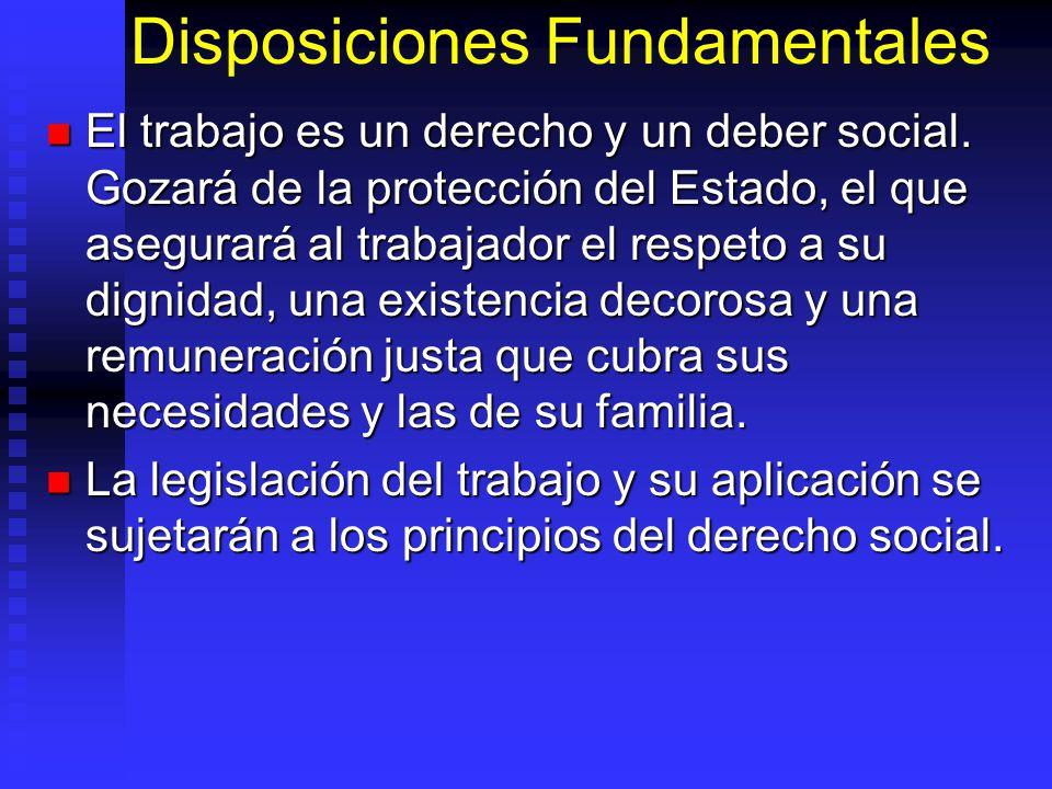 Disposiciones Fundamentales El trabajo es un derecho y un deber social. Gozará de la protección del Estado, el que asegurará al trabajador el respeto