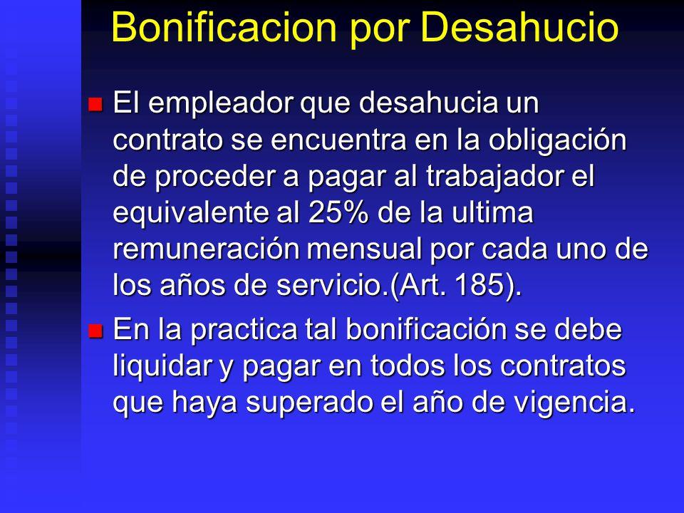 Bonificacion por Desahucio El empleador que desahucia un contrato se encuentra en la obligación de proceder a pagar al trabajador el equivalente al 25
