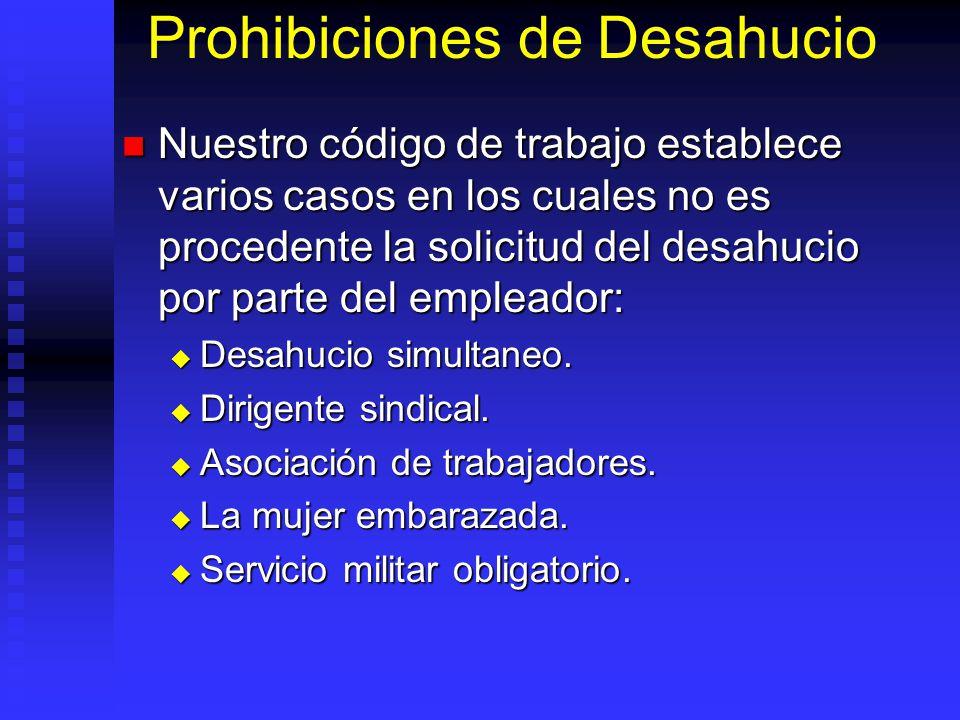 Prohibiciones de Desahucio Nuestro código de trabajo establece varios casos en los cuales no es procedente la solicitud del desahucio por parte del em