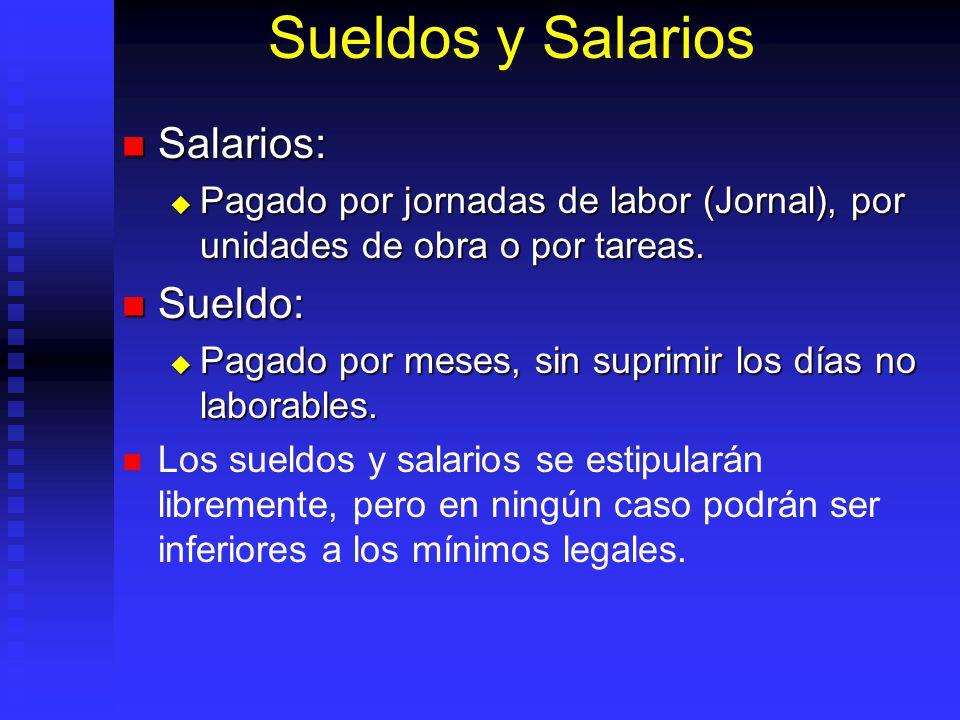 Sueldos y Salarios Salarios: Salarios: Pagado por jornadas de labor (Jornal), por unidades de obra o por tareas. Pagado por jornadas de labor (Jornal)