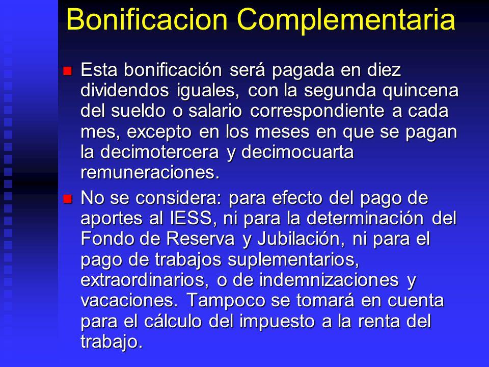 Bonificacion Complementaria Esta bonificación será pagada en diez dividendos iguales, con la segunda quincena del sueldo o salario correspondiente a c