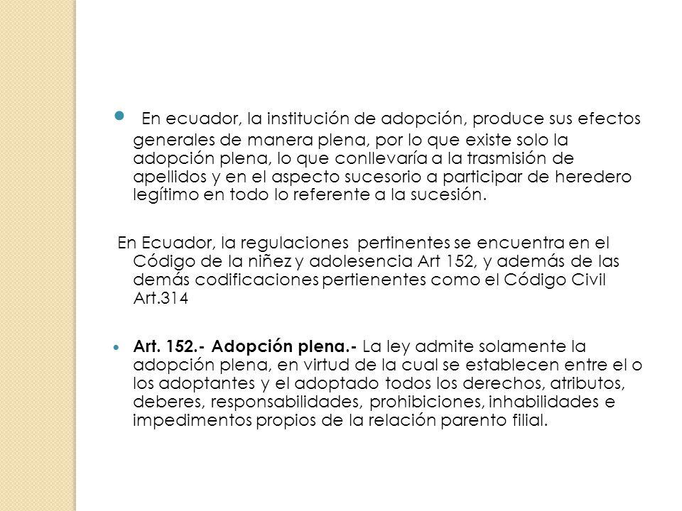En ecuador, la institución de adopción, produce sus efectos generales de manera plena, por lo que existe solo la adopción plena, lo que conllevaría a